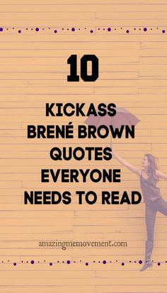 10 Kickass Brené Brown Quotes On Shame, Courage, Vulnerability and Bravery Good Life Quotes, Success Quotes, Quotes To Live By, Best Quotes, Motivation Success, Daily Quotes, Brene Brown Books, Empathy Quotes, Anxiety Quotes