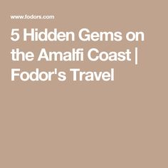 5 Hidden Gems on the Amalfi Coast | Fodor's Travel