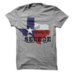 (Greatest T-Shirts) Most Likely to Secede! - Buy Now...
