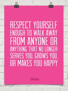 Respect yourself enough to walk away from anyone or anything that no longer serves you, grows you, o #2194