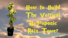 How To Build The Rain Tower Vertical Hydroponic System
