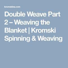 Double Weave Part 2 – Weaving the Blanket | Kromski Spinning & Weaving