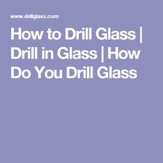 How to Drill Glass | Drill in Glass | How Do You Drill Glass