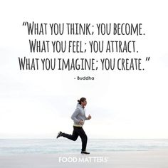 """What you think; you become. What you feel; you attract. What you imagine; you create."" - Buddha.  www.foodmatters.com #foodmatters #fmquotes #inspiration"
