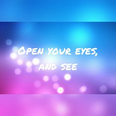 ~Open your eyes and see~ Made by Hannelore Leemans