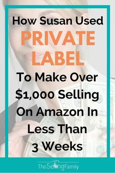 How Susan Used Private Label To Make Over $1,000 Selling on Amazon in Less Than 3 Weeks