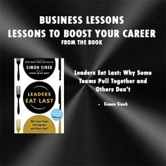 Leaders Eat Last: Why Some Teams Pull Together and Others Don't – Simon Sinek