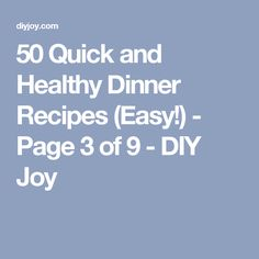 50 Quick and Healthy Dinner Recipes (Easy!) - Page 3 of 9 - DIY Joy
