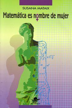 Matemática es nombre de mujer Un libro de Susana Mataix