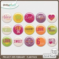 Project 2015 February - Flair Pack by Kim using Project 2015 February by Connie Prince. Includes 15 flair buttons & printable PDF file. Each with a unique saying, picture or quote on them. Scrap for hire / others ok.