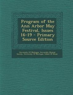 Program of the Ann Arbor May Festival, Issues 16-19 (Primary Source)