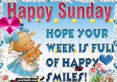 Happy Sunday Hope Your Week Is Full Of Happy Smiles good morning sunday sunday quotes good morning quotes happy sunday sunday blessings religious sunday quotes sunday quote happy sunday quotes good morning sunday sunday blessings quotes sunday gifs Sunday Gif, Sunday Morning Quotes, Sunday Wishes, Morning Quotes For Friends, Sunday Humor, Good Morning Happy Sunday, Sunday Greetings, Sunday Quotes Funny, Good Morning Gif