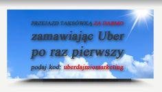 PRZEJAZD TAKSÓWKĄ ZA DARMO zamawiając taksówkę w Uber po raz pierwszy, podaj kod: uberdajmiomarketing