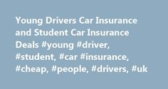 Young Drivers Car Insurance and Student Car Insurance Deals #young #driver, #student, #car #insurance, #cheap, #people, #drivers, #uk http://vermont.remmont.com/young-drivers-car-insurance-and-student-car-insurance-deals-young-driver-student-car-insurance-cheap-people-drivers-uk/  # Young Driver Car Insurance Cheap car insurance for young drivers under 1000 is the aim of many new drivers at college and uni. We've have compiled the best car insurance price comparison sites and an overview of…