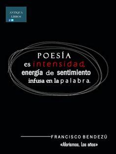 """""""Poesía es intensidad, energía de sentimiento infusa en la palabra"""", Francisco Bendezú, De: 'Los años'. Literatura Peruana, Poesía, Letras Hispanoamericanas, Generación del 50"""