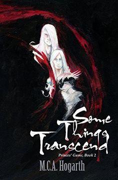 Some Things Transcend (Princes' Game Book 2) by M.C.A. Hogarth, http://www.amazon.com/dp/B00M0DJI1C/ref=cm_sw_r_pi_dp_QPy2tb1QMFKVX