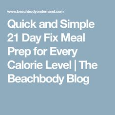 Quick and Simple 21 Day Fix Meal Prep for Every Calorie Level | The Beachbody Blog