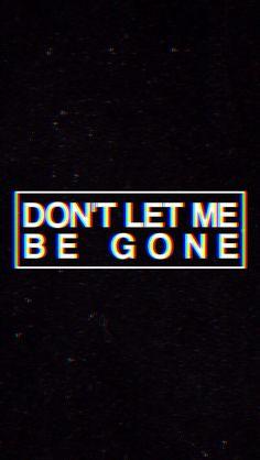 Don't let me be gone
