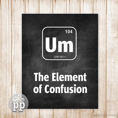 Instant Download Printable ~ Funny Quote Art Chalkboard Printable ~ Periodic Table ~ Element of Confusion ~ Teacher Art ~ Science