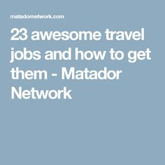 23 awesome travel jobs and how to get them - Matador Network