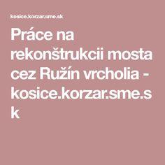 Práce na rekonštrukcii mosta cez Ružín vrcholia - kosice.korzar.sme.sk