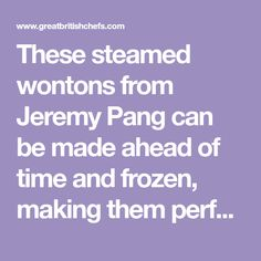 These steamed wontons from Jeremy Pang can be made ahead of time and frozen, making them perfect for a dinner party. Try folding them into the traditional gold ingot shapes to bring your friends and family wealth for the years ahead. Wonton Recipes, Starter Recipes, Great British Chefs, Wealth, Frozen, Shapes, Traditional, Canning
