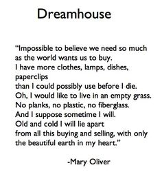 "Poem ©: ""Dreamhouse"" - by Mary Oliver (USA; Pretty Words, Beautiful Words, Cool Words, Wise Words, House Beautiful, Simply Beautiful, Mary Oliver Poems, No Plastic, Writing Poetry"