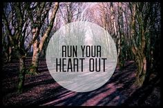Run your heart out.