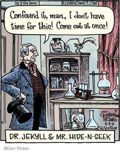 The Cartoonist Group :: Dan Piraro :: Bizarro :: 2011-05-03 :: Image Number:60414 :: Confound it, man, I don't have time for this! Come out at once! Dr. Jekyll & Mr. Hide-n-Seek.
