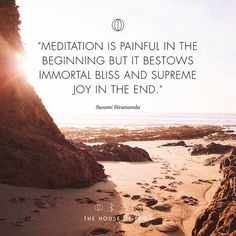 """Meditation is painful in the beginning but it bestows immortal Bliss and supreme joy in the end."" - Swami Sivananda #quote #thehouseofyoga"