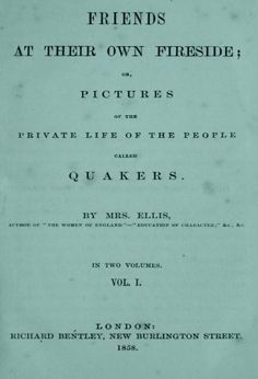Friends at Their Own Fireside or Pictures of the Private Life of the People called Quakers V1 by Sarah Stickney Ellis. $1.49. http://yourdailydream.org/showme/dpzsd/Bz0s0d4aUt6zMjTxCxCn.html