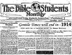 Here is an example early Jehovah's Witness literature when they were known only as International Bible Students. They had already calculated the date when the Gentile Times (spoken of in Daniel) would end; and Christ would be enthroned as King of God's Kingdom. They were right.