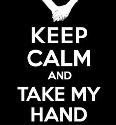 Keep Calm and take my hand