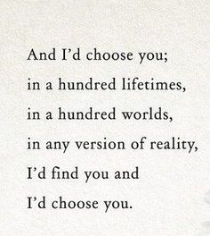 Soulmate And Love Quotes: Cozy & Liam, I'd choose you in a hundred lifetimes, in a hundred worlds, in . - Hall Of Quotes I Choose You Quotes, Id Choose You, Quotes To Live By, Best Quotes, Love Quotes, Funny Quotes, Inspirational Quotes, Favorite Quotes, Lyric Quotes