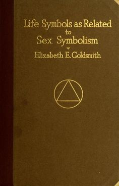 Life Symbols as Related to Sex Symbolism: A Brief Study into the...