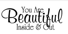 You Are Beautiful Inside and Out ~