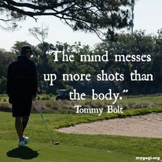 In golf your mind can be your greatest enemy or weapon