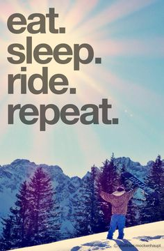 eat. sleep. ride. repeat. #snowboarding #snow #quote #winter