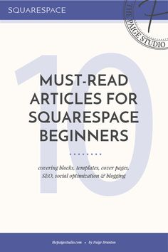 10 Must-Read Articles For Squarespace Beginners — The Paige Studio…