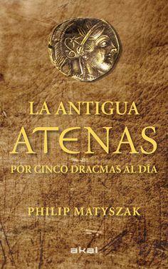 La antigua Atenas por cinco dracmas al día / Philip Matyszak http://fama.us.es/record=b2450064~S16*spi