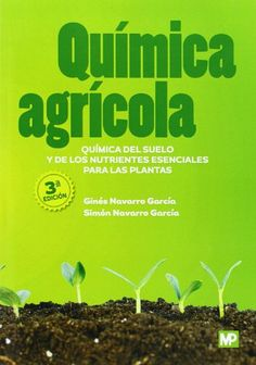 Química agrícola : química del suelo y de los nutrientes esenciales para las plantas / Ginés Navarro García, Simón Navarro García