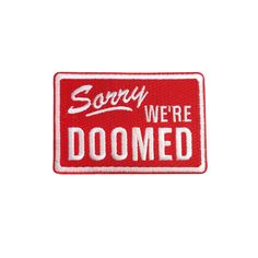 HOME :: Pins & Patches :: Patches :: Sorry We're Doomed Patch