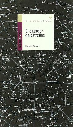 El cazador de estrellas. Ricardo Gómez. Edelvives, 2011