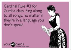 Cardinal Rule #3 for Zumba class. Sing along to all songs, no matter if they're in a language you don't speak!