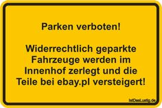 Parken verboten! Widerrechtlich geparkte Fahrzeuge werden im Innenhof zerlegt und die Teile bei ebay.pl versteigert! Keep Smiling, All You Can, Statements, Funny Cute, Fails, Haha, Funny Pictures, Jokes, Sayings