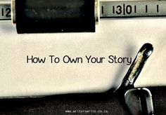 How To Own Your Story - Writers Write