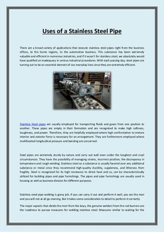 Stainless steel pipes have less probability to fault without any joints, and it has great importance in the oil sector. They are used for line pipes, casing pipes, production tubing, and drill pipes.