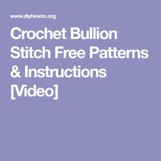 Crochet Bullion Stitch Free Patterns & Instructions [Video]