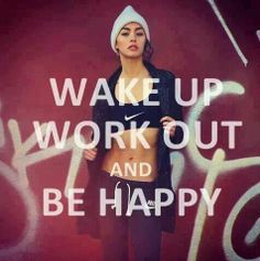 Wake up work out be happy
