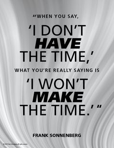 """""""When you say, 'I don't have the time,' what you're really saying is 'I won't make the time.'"""" ~ Frank Sonnenberg #FrankSonnenberg #Time #TimeManagement #Productivity #LeadershipDevelopment #Priorities #WorkSmart Feel Good Quotes, Best Quotes, Personal Values, School Motivation, Self Improvement Tips, Character Education, Leadership Development, I Win, Priorities"""